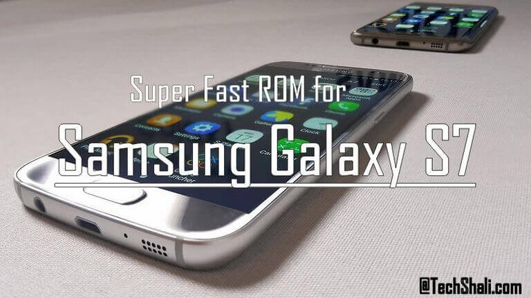 Fastest Rom for Samsung Galaxy S7