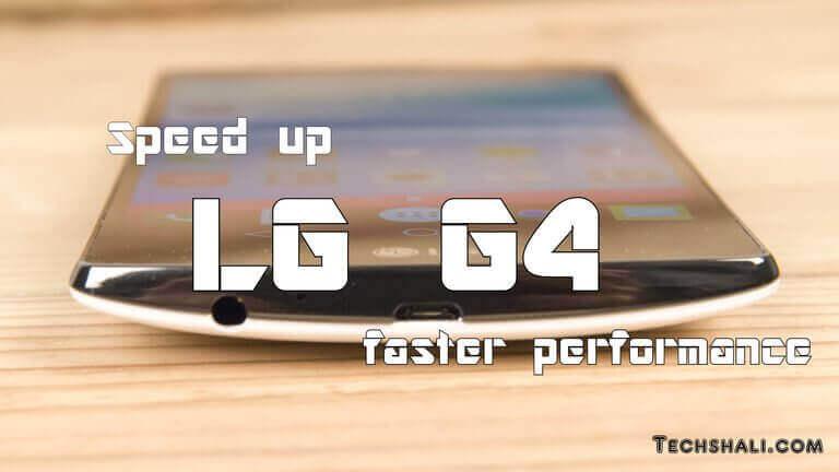 Speed up LG G4