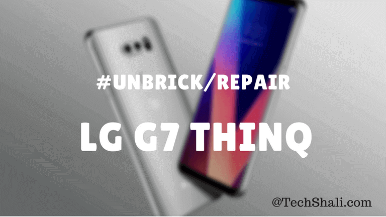 How to Unbrick LG G7 ThinQ with stock firmware
