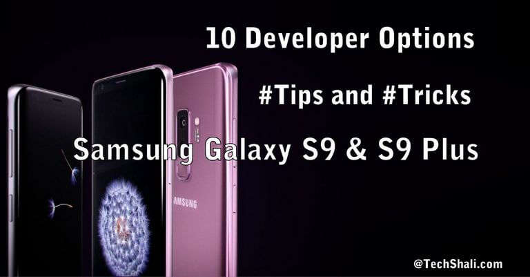 Photo of Enable Galaxy S9 Developer Options [+10 Useful Tricks]
