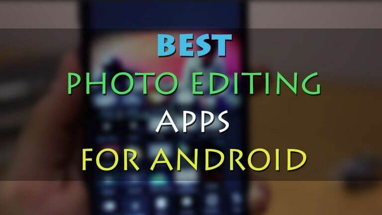 Photo of 12 Best Photo Editing Android Apps [2018]