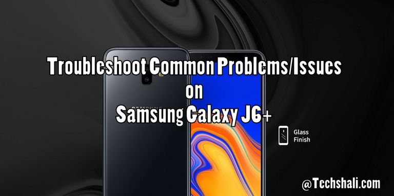 Troubleshoot Samsung Galaxy J6+ Common Problems & Fixes