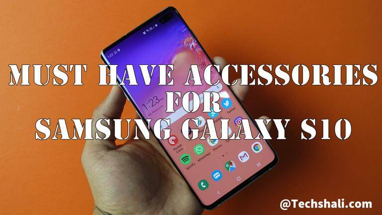Best / Must have Accessories for Samsung Galaxy S10