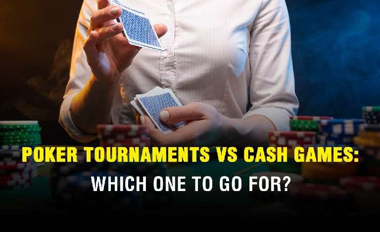 Poker Tournaments vs Cash Games: Which One to Go For?