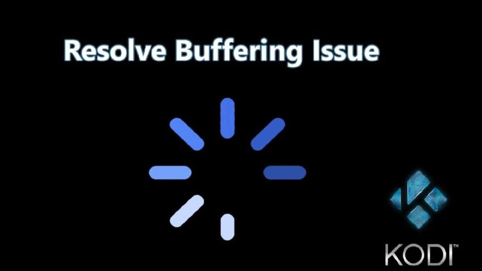 Kodi Buffering? Here's The Solution To Fix It
