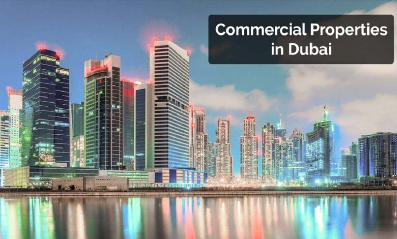 The trend and future of Commercial Properties in Dubai